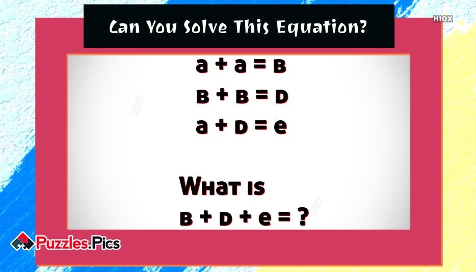 A + A = B B + B = D A + D = E What Is B + D + E =