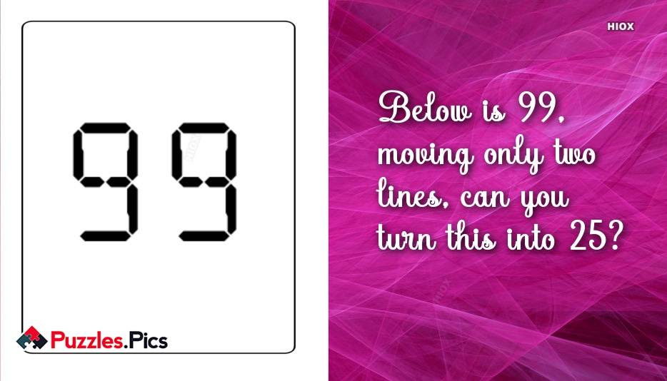 Below is 99, Moving Only Two Lines, Can You Turn This Into 25?