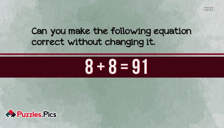 Correct The Equation 8+8=91
