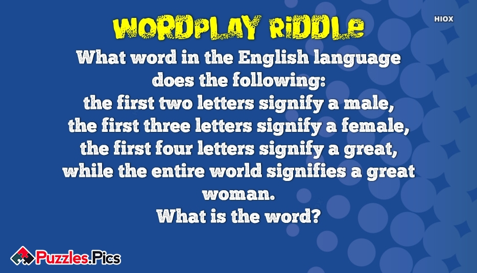English Wordplay Riddle | What Word In The English Language Does The Following: The First Two Letters Signify A Male, The First Three Letters Signify A Female, The First Four Letters Signify A Great, While The Entire World Signifies A Great Woman. What is The Word?