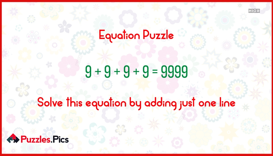 Equation Puzzle - Solve This Equation By Adding Just One Line 9+9+9+9=9999