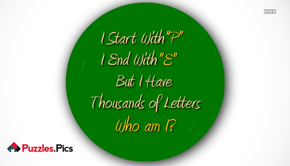 I Start With P End With E But I Have Thousands Of Letters