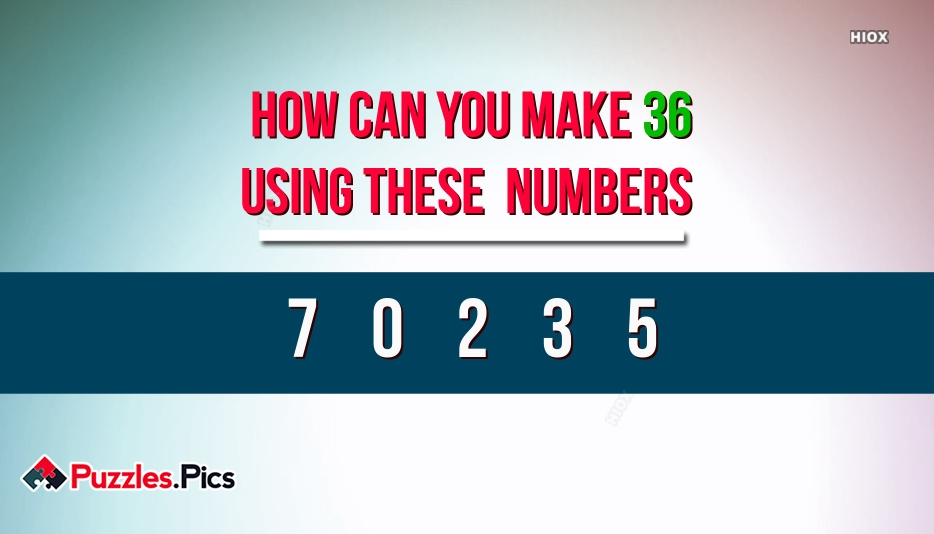 Number and Math Puzzle: How Can You Make 36 Using These Numbers? - Brain Teaser
