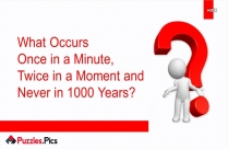 What Occurs Once In A Minute, Twice In A Moment And Never In 1000 Years?