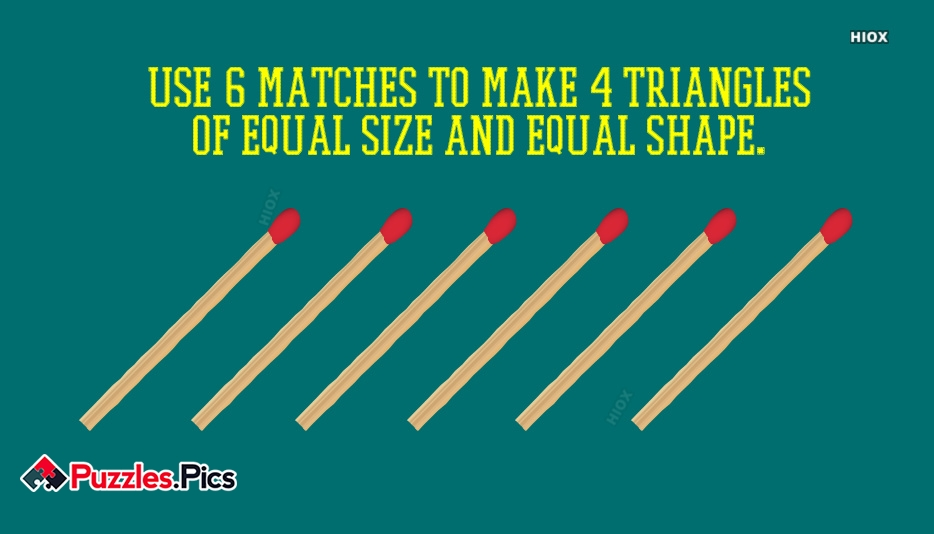 Use 6 Matches To Make 4 Triangles Of Equal Size and Equal Shape